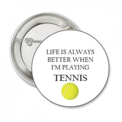 Button life is always better when i'm playing tennis